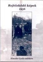 Rejtőzködő képek – 1956 – Kinczler Gyula emlékére